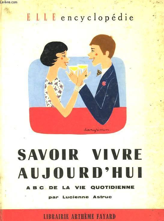 SAVOIR VIVRE AUJOURD'HUI. A B C DE LE VIE QUOTIDIENNE. COLLECTION : ELLE ENCYCLOPEDIE N° 2.