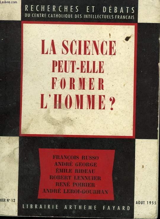 LA SCIENCE PEUT-ELLE FORMER L'HOMME?  RECHERCHES ET DEBATS N°12.