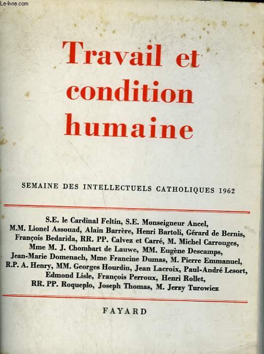 TRAVAIL ET CONDITION HUMAINE. SEMAINE DES INTELLECTUELS CATHOLIQUES 1962.