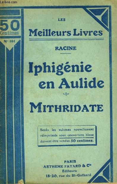 IPHIGENIE EN AULIDE SUIVI DE MITHRIDATE. COLLECTION : LES MEILLEURS LIVRES N° 161.