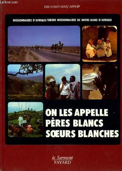 MISSIONNAIRES D'AFRIQUE/SOEURS MISSIONNAIRES DE NOTR DAME D'AFRIQUE/ON LES APPELLES PERES BLANCS SOEURS BLANCHES