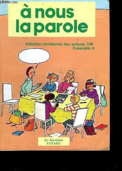 A NOUS LA PAROLE INITIATION CHRETIENNE DES ENFANTS CM ENSEMBLE A