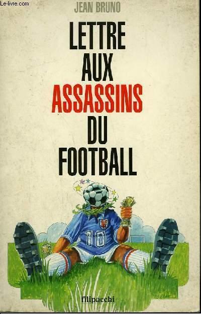 LETTRE AUX ASSASSINS DU FOOTBALL