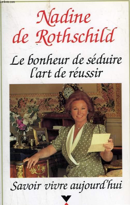LE BONHEUR DE SEDUIRE, L'ART DE REUSSIR. SAVOIR VIVRE AUJOURD'HUI.