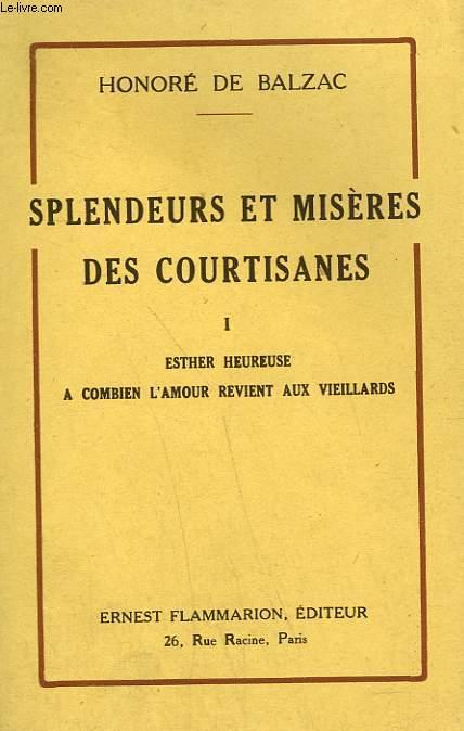 SPLENDEURS ET MISERES DES COURTISANES. TOME 1 : ESTHER HEUREUSE SUIVI DE A COMBIEN L'AMOUR REVIENT AUX VIEILLARDS.