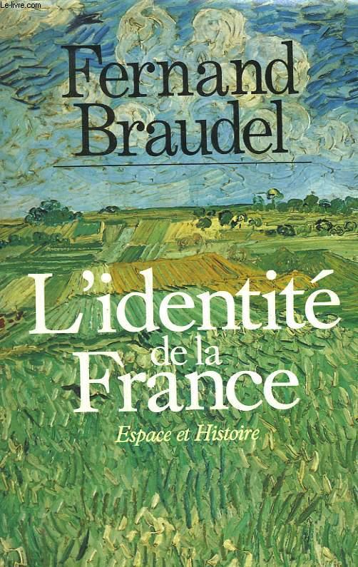 L'IDENTITE DE LA FRANCE. ESPACE ET HISTOIRE.
