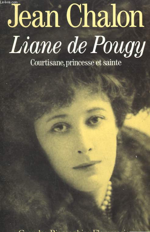 LIANE DE POUGY. COURTISANE, PRINCESSE ET SAINTE.