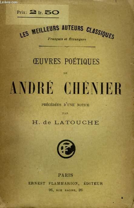 OEUVRES POETIQUES DE ANDRE CHENIER. PRECEDEES D'UNE NOTICE PAR H. DE LATOUCHE.