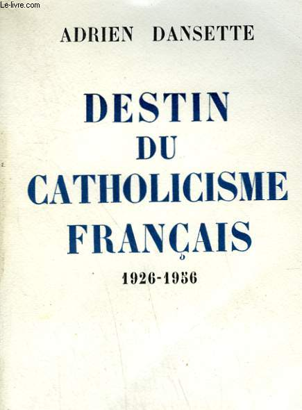 DESTIN DU CATHOLICISME FRANCAIS. 1926-1956.