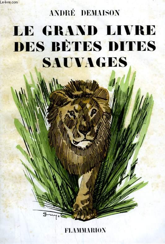 LA COMEDIE ANIMALE. LE GRAND LIVRE DES BETES DITES SAUVAGES.