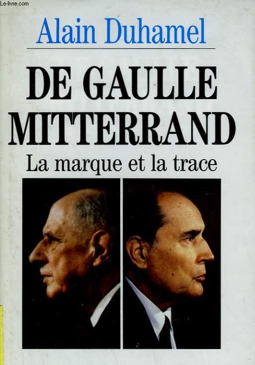 DE GAULLE MITTERRAND. LA MARQUE ET LA TRACE.