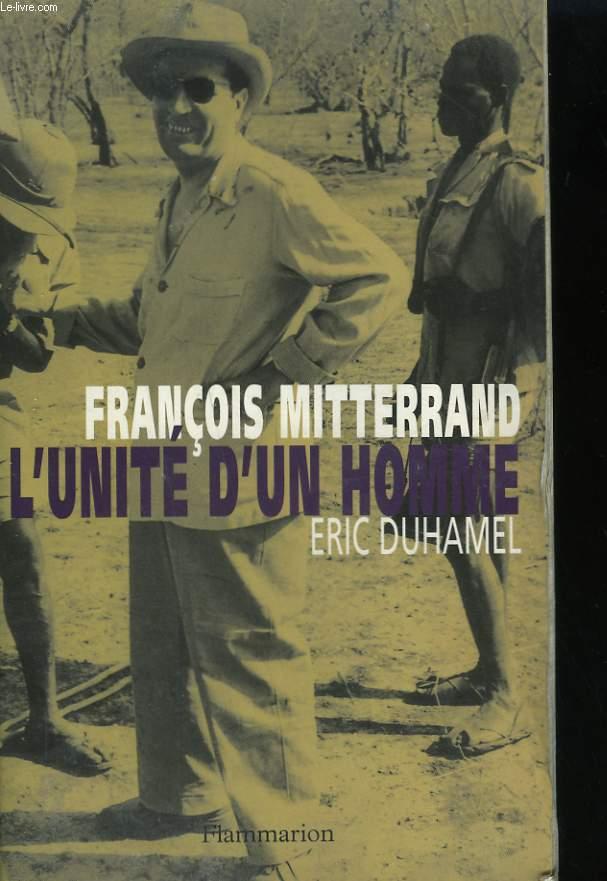 FRANCOIS MITTERRAND. L'UNITE D'UN HOMME.