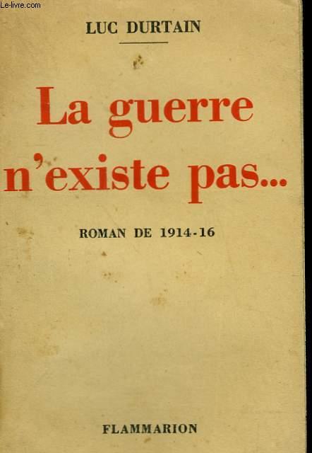 CONQUETES DU MONDE. TOME 4 : LA GUERRE N'EXISTE PAS ... ROMAN DE 1914-16.