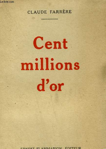 CENT MILLIONS D'OR.
