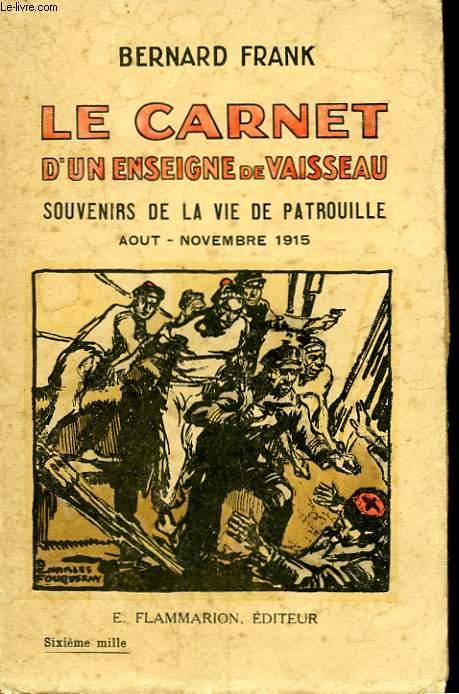 LE CARNET D'UN ENSEIGNE DE VAISSEAU. ( SOUVENIRS DE LA VIE DE PATROUILLE ) .