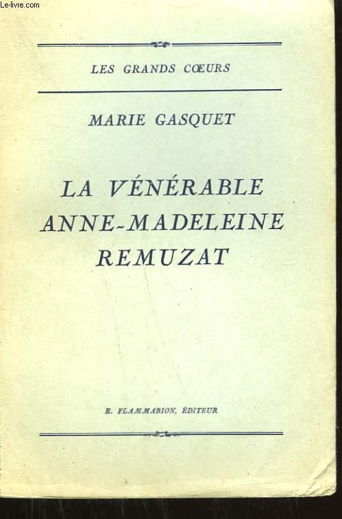 LA VENERABLE ANNE - MADELEINE REMUZAT.