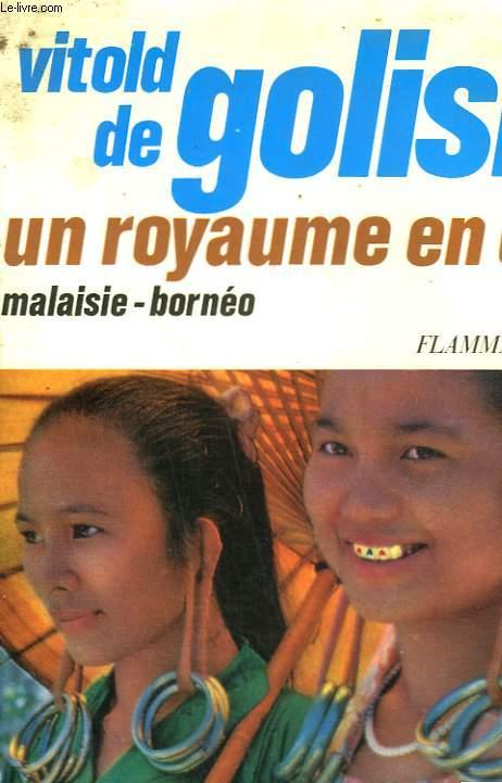 UN ROYAUME EN OR. MALAISIE - BORNEO.