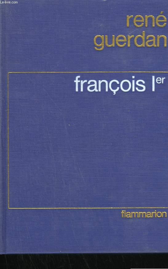 FRANCOIS 1er. LE ROI DE LA RENAISSANCE.