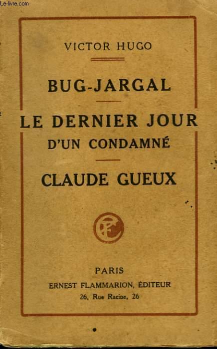 BUG - JARGAL SUIVI DE LE DERNIER JOUR D'UN CONDAMNE SUIVI DE CLAUDE GUEUX.