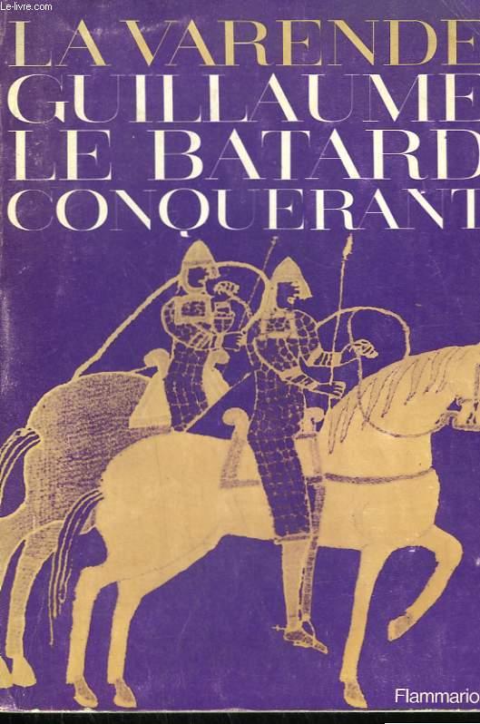 GUILLAUME LE BATARD CONQUERANT.