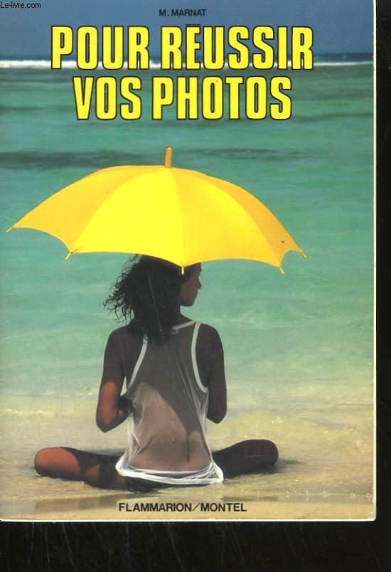 POUR REUSSIR VOS PHOTOS.