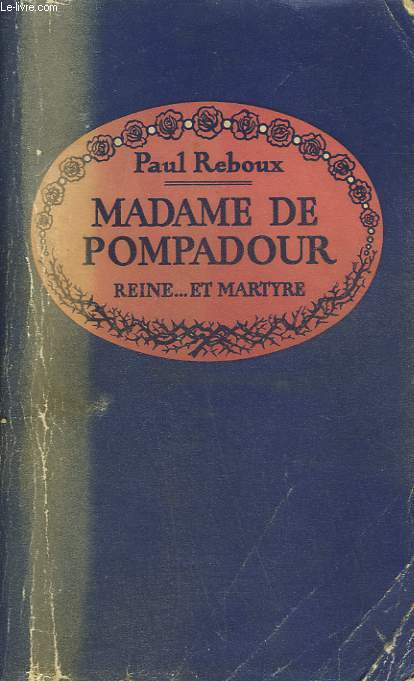 MADAME DE POMPADOUR. REINE ET MARTYRE.
