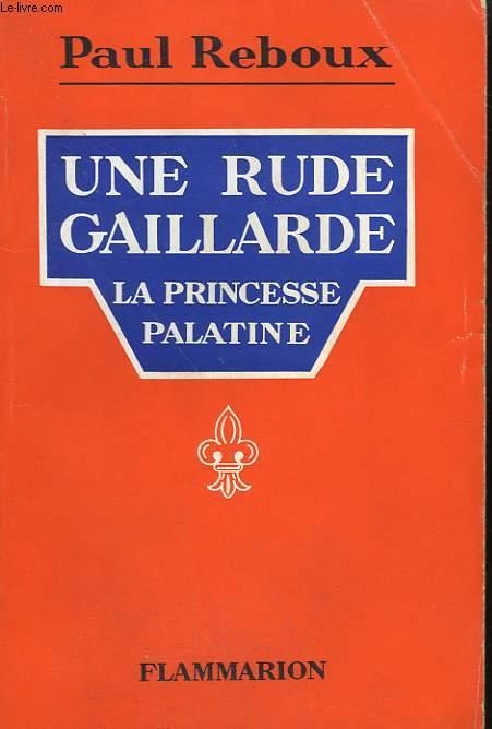 UNE RUDE GAILLARDE. LA PRINCESSE PALATINE.