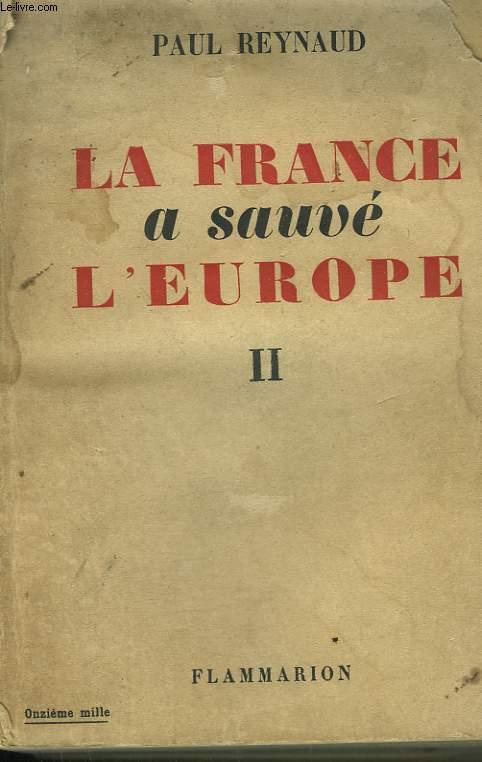LA FRANCE A SAUVE L'EUROPE. TOME 2.
