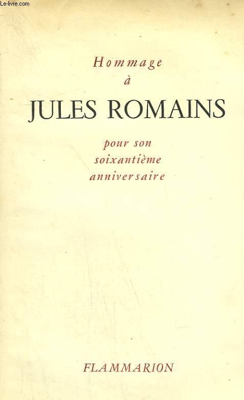 HOMMAGE A JULES ROMAINS POUR SON SOIXANTIEME ANNIVERSAIRE.