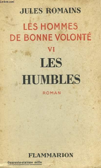 LES HOMMES DE BONNE VOLONTE. TOME 6 : LES HUMBLES.
