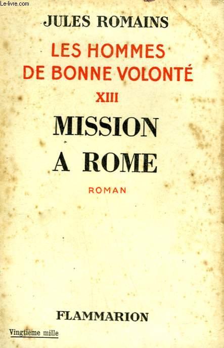 LES HOMMES DE BONNE VOLONTE. TOME 13 : MISSION A ROME.