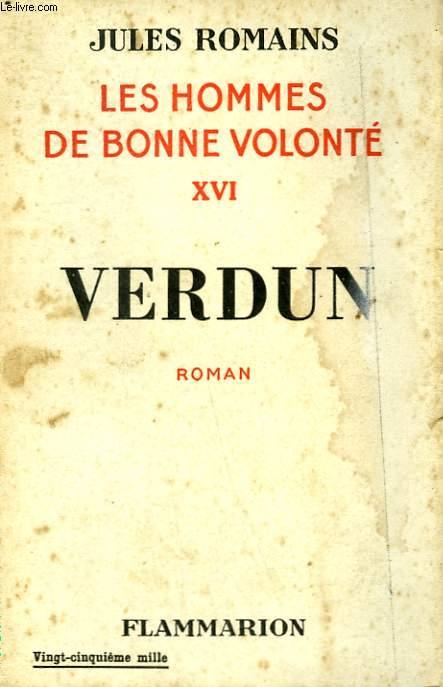 LES HOMMES DE BONNE VOLONTE. TOME 16 : VERDUN.