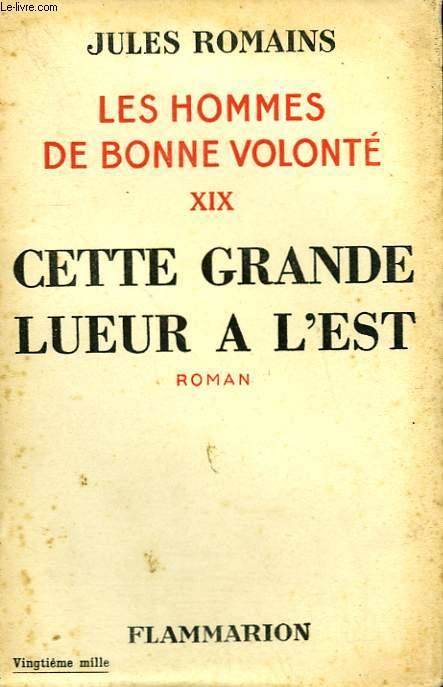LES HOMMES DE BONNE VOLONTE. TOME 19 : CETTE GRANDE LUEUR A L'EST.