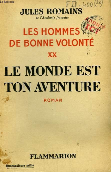 LES HOMMES DE BONNE VOLONTE. TOME 20 : LE MONDE EST TON AVENTURE.