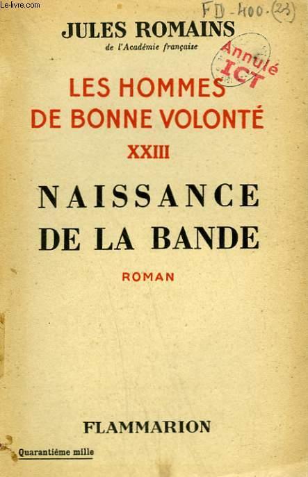 LES HOMMES DE BONNE VOLONTE. TOME 23 : NAISSANCE DE LA BANDE.
