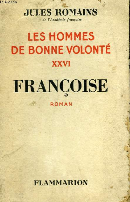 LES HOMMES DE BONNE VOLONTE. TOME 26 : FRANCOISE.