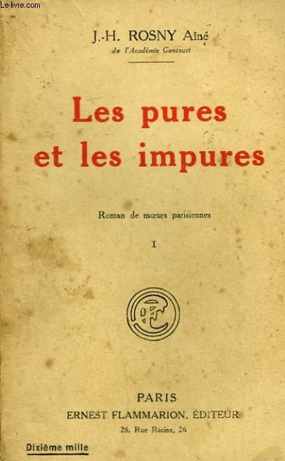 LES PURES ET LES IMPURES. TOME 1. ROMAN DE MOEURS PARISIENNES.