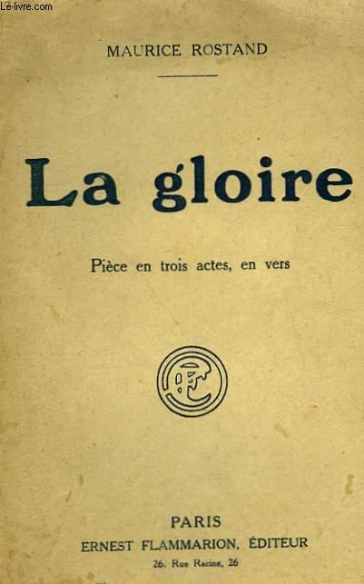 LA GLOIRE. PIECE EN 3 ACTES, EN VERS.