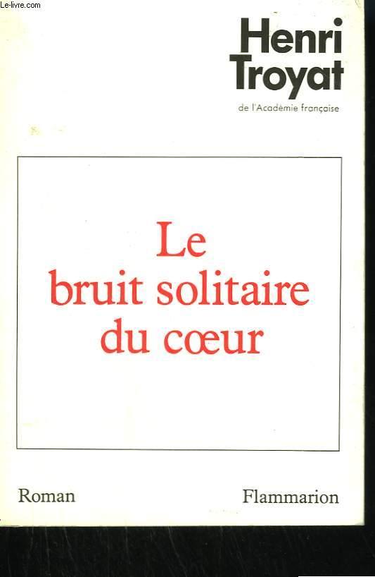 LE BRUIT SOLITAIRE DU COEUR.