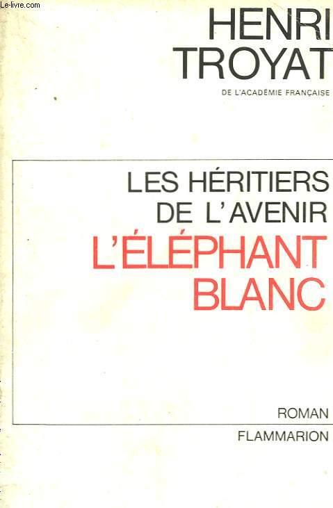 LES HERITIERS DE L'AVENIR. TOME 3 : L'ELEPHANT BLANC.
