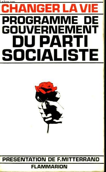 CHANGER LA VIE. PROGRAMME DE GOUVERNEMENT DU PARTI SOCIALISTE.