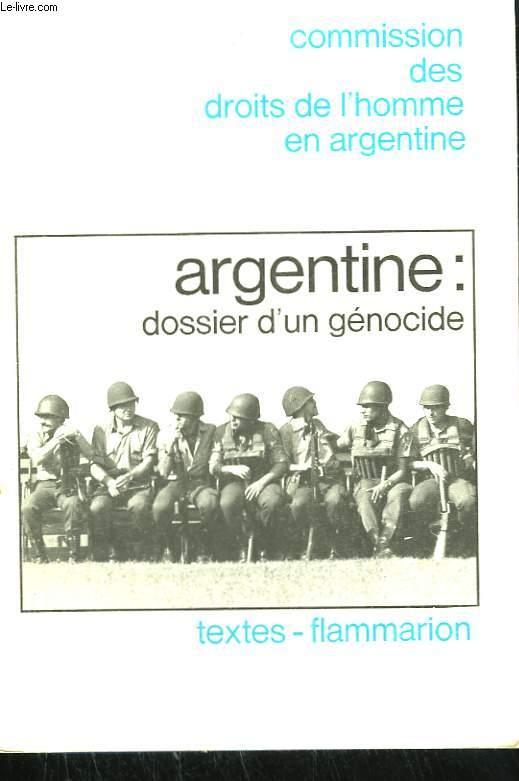 COMMISSION DES DROITS DE L'HOMME EN ARGENTINE. ARGENTINE : DOSSIER D'UN GENOCIDE.