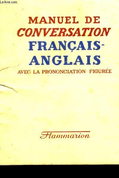MANUEL DE CONVERSATION FRANCAIS - ANGLAIS AVEC LA PRONONCIATION FIGUREE.
