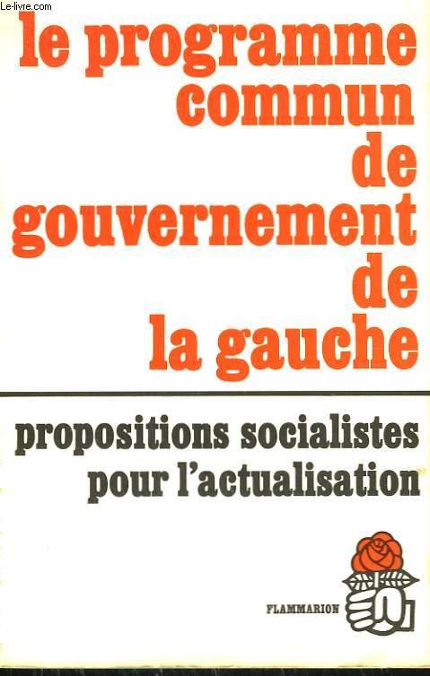 LE PROGRAMME COMMUN DE GOUVERNEMENT DE LA GAUCHE. PROPOSITIONS SOCIALISTES POUR L'ACTUALISATION.