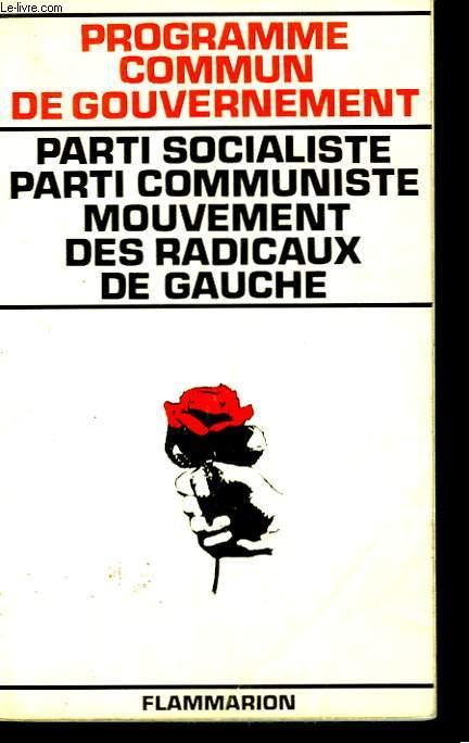 PROGRAMME COMMUN DE GOUVERNEMENT. PARTI SOCIALISTE PARTI COMMUNISTE MOUVEMENT DES RADICAUX DE GAUCHE.