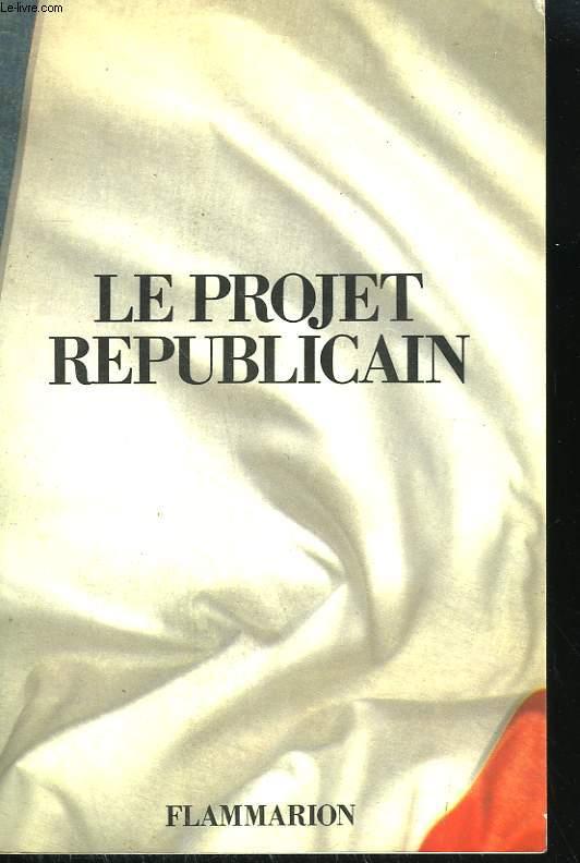 LE PROJET REPUBLICAIN. PROGRAMME DU PARTI REPUBLICAIN.