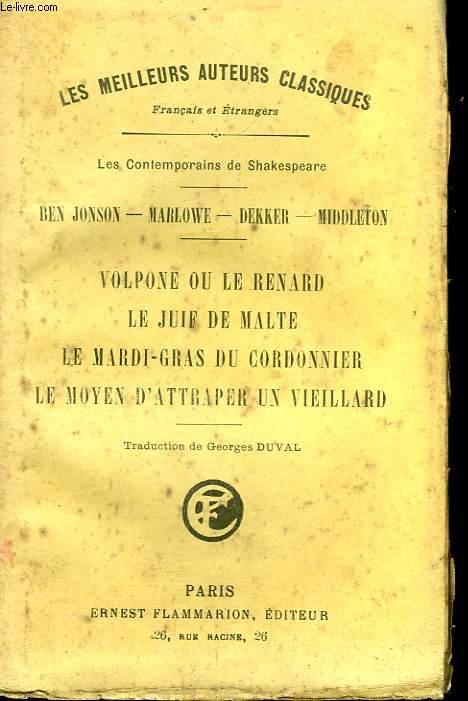 VOLPONE OU LE RENARD, LE JUIF DE MALTE, LE MARDI-GRAS DU CORDONNIER, LE MOYEN D'ATTRAPER UN VEILLARD.