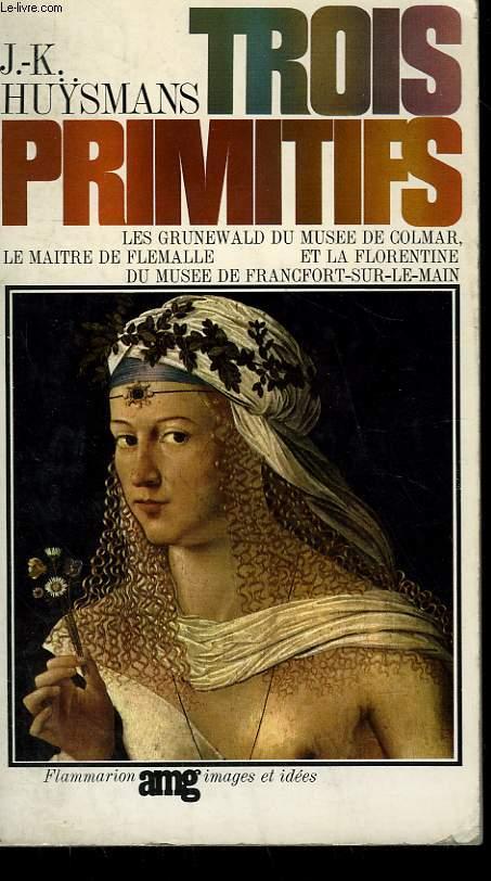 TROIS PRIMITIFS.LES GRÜNEWALD DU MUSEE DE COLMAR, LE MAITRE DE FLEMALLE ET LA FLORENTINE DU MUSEE DE FRANCFORT SUR LE MAIN.