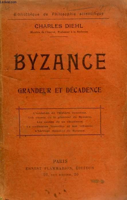 BYZANCE. GRANDEUR ET DECADENCE. COLLECTION : BIBLIOTHEQUE DE PHILOSOPHIE SCIENTIFIQUE.