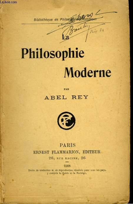 LA PHILOSOPHIE MODERNE. COLLECTION : BIBLIOTHEQUE DE PHILOSOPHIE SCIENTIFIQUE.